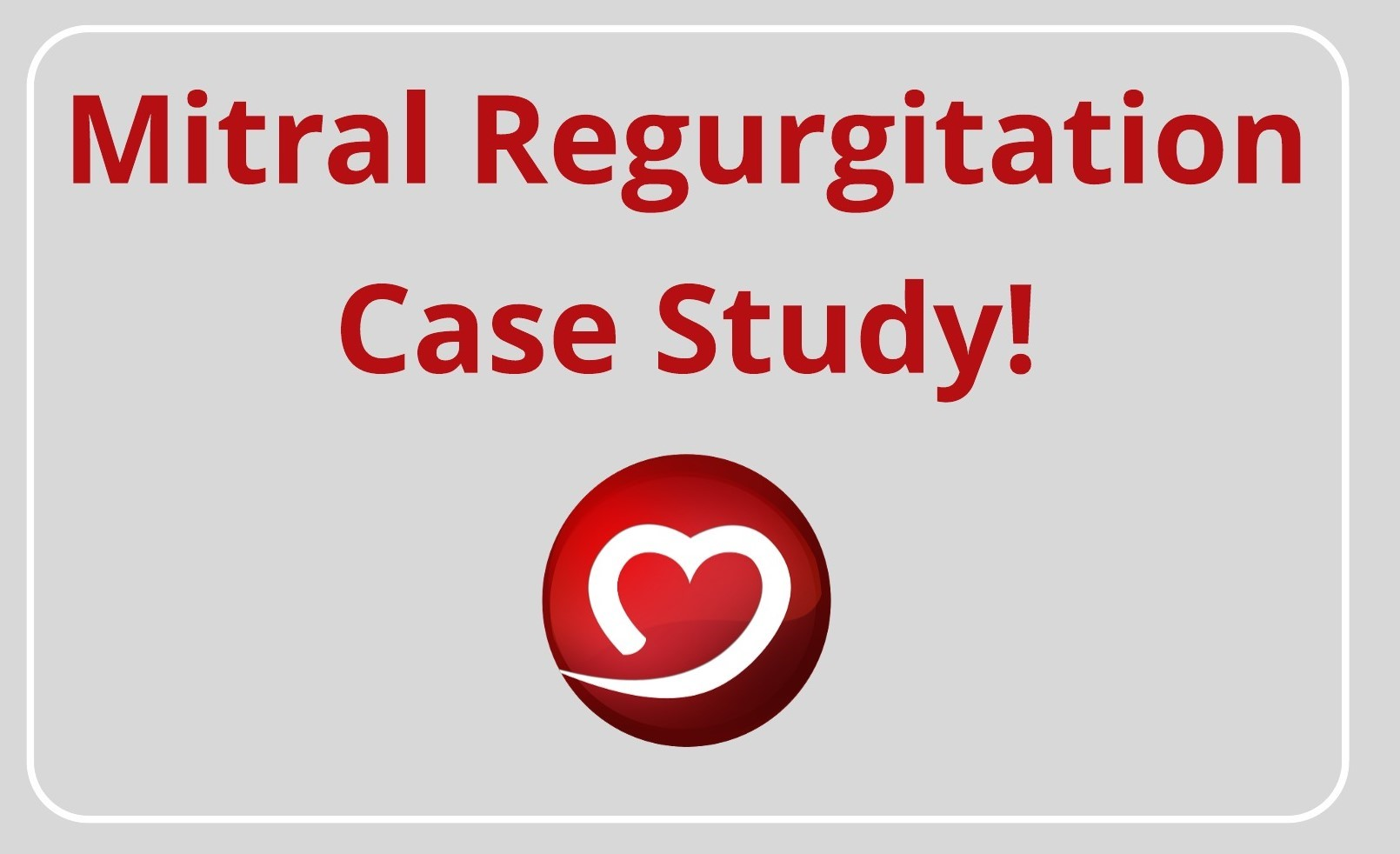 Mitral Regurgitation Case Study!