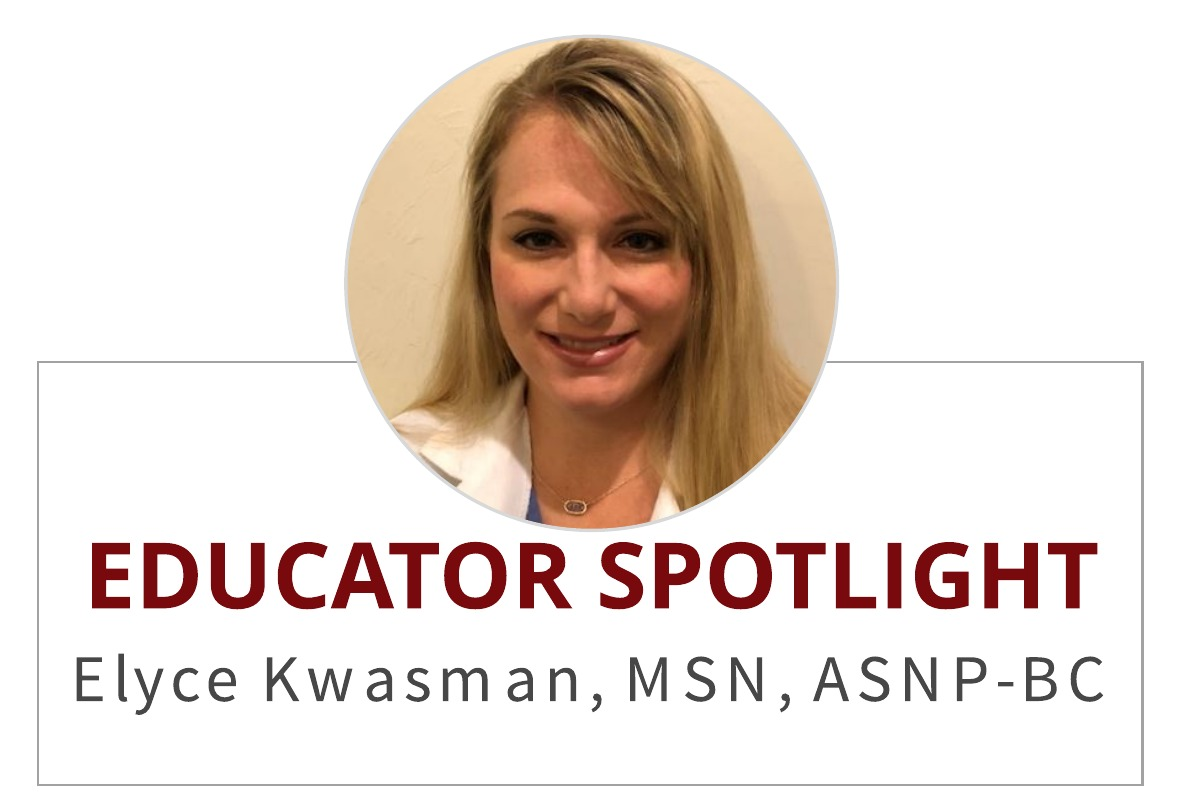 Educator Spotlight:  Elyce Kwasman, MSN, ACNP-BC