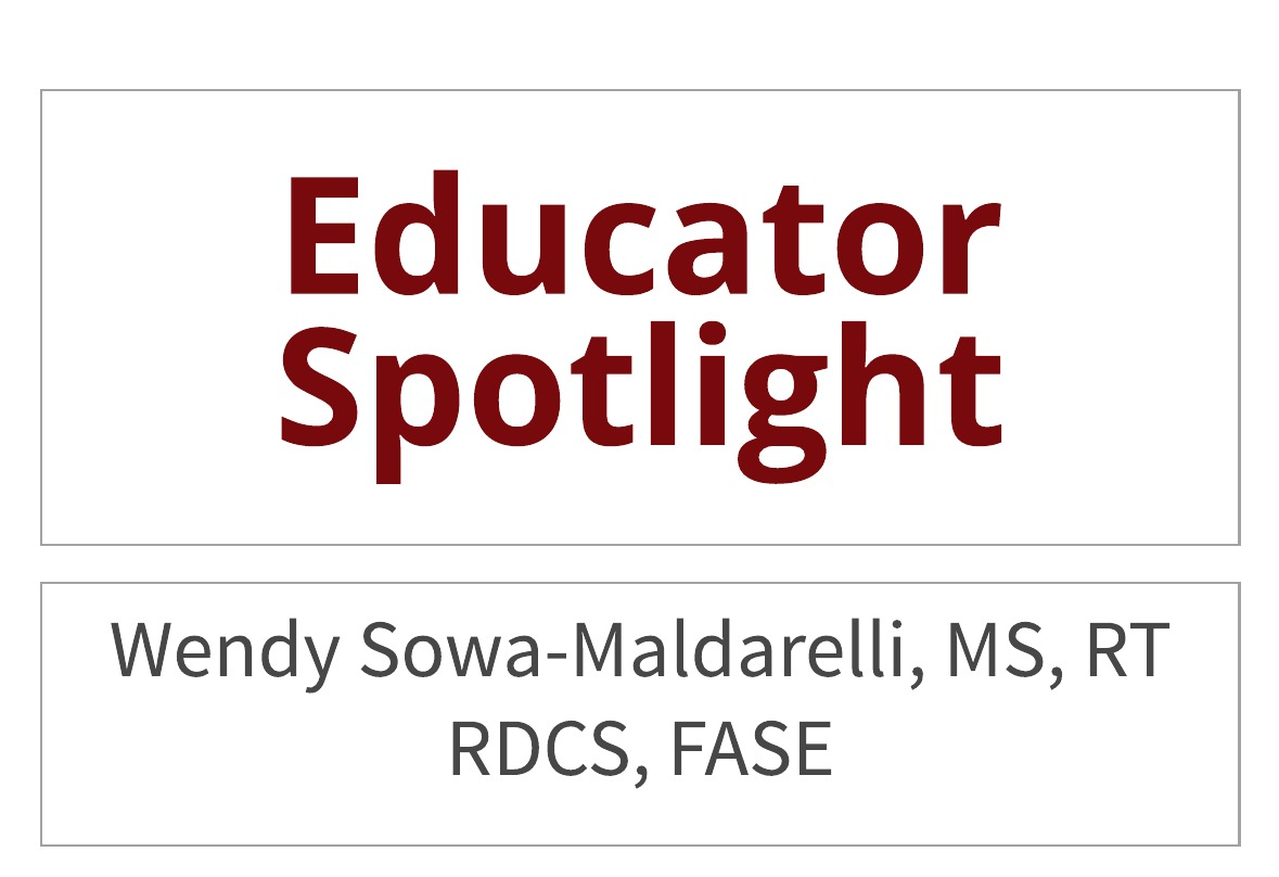 Educator Spotlight:  Wendy Sowa-Maldarelli, MS, RT(R), RDCS, FASE